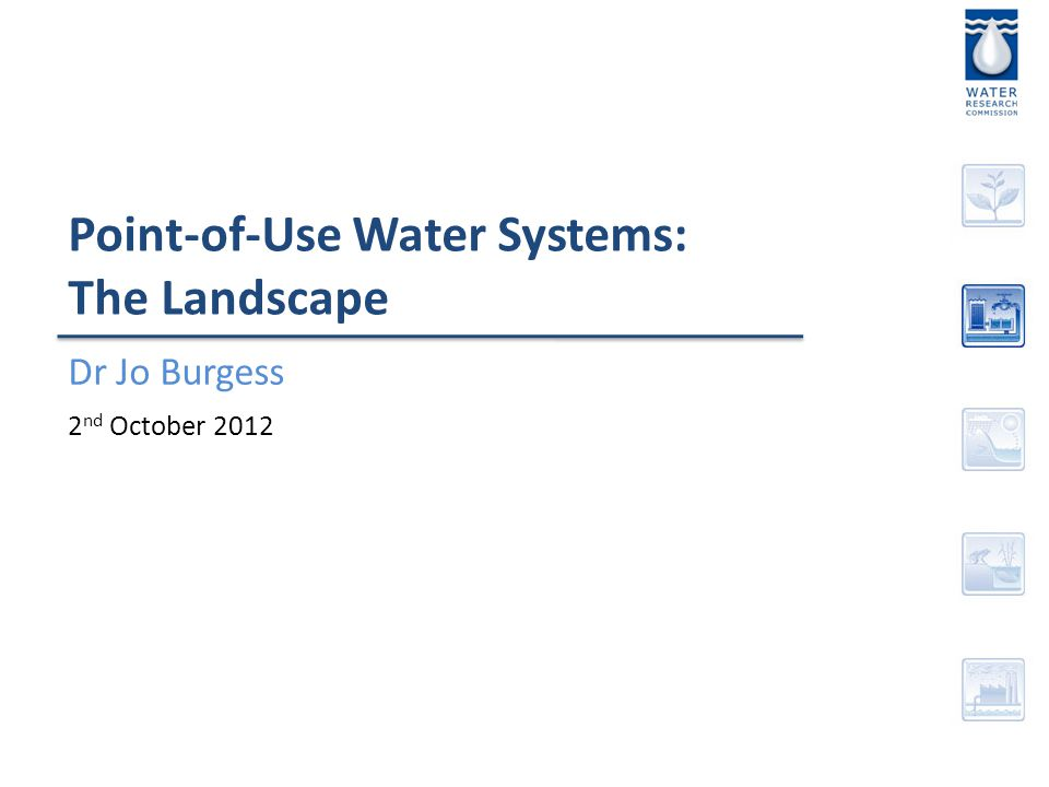 Point-of-Use Water Systems: The Landscape Dr Jo Burgess 2 nd October 2012
