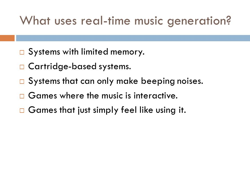 What uses real-time music generation? Systems with limited memory. Cartridge-based systems. Systems that can only make beeping noises. Games where the