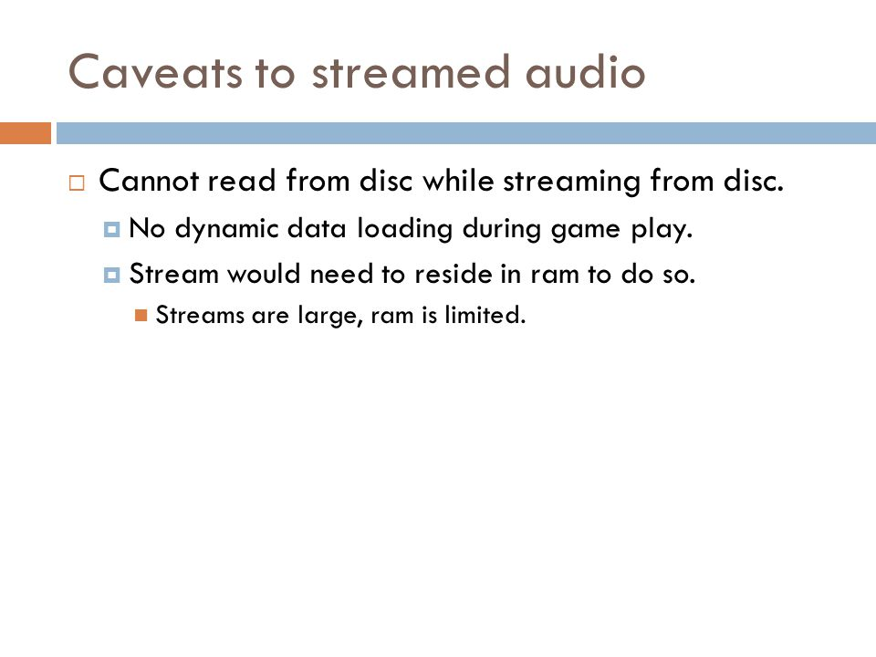 Caveats to streamed audio Cannot read from disc while streaming from disc.