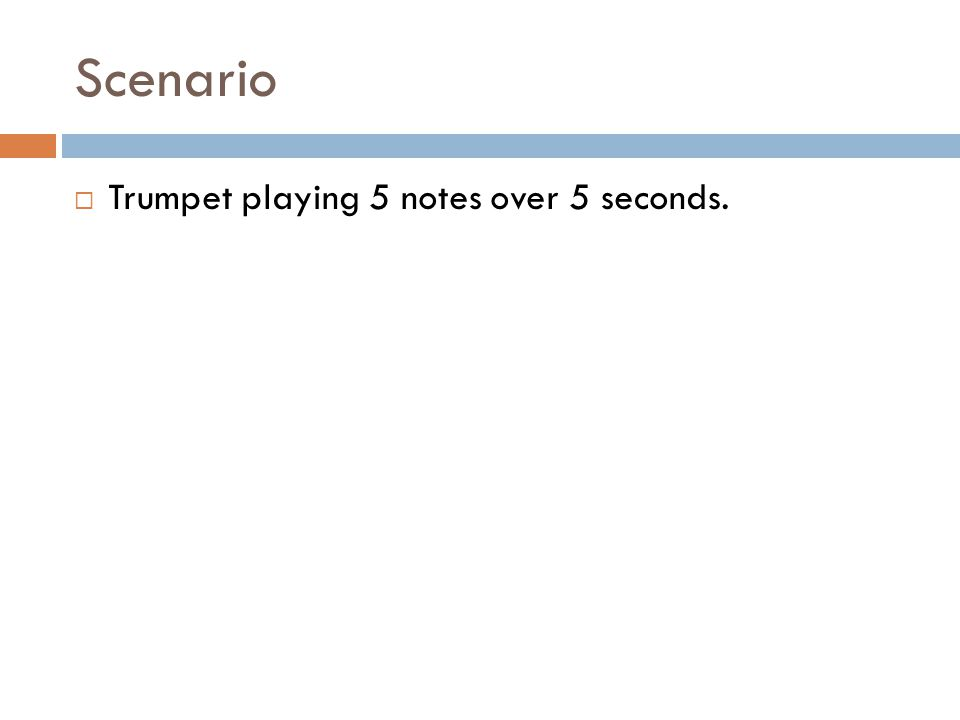Scenario Trumpet playing 5 notes over 5 seconds.