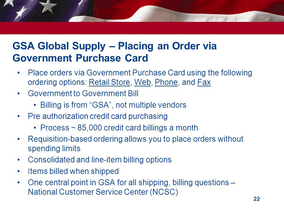 GSA Global Supply – Placing an Order via Government Purchase Card Place orders via Government Purchase Card using the following ordering options: Reta
