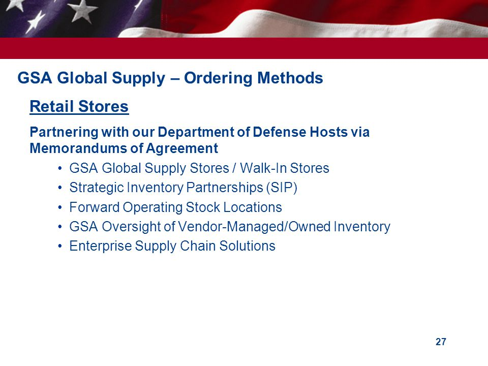 GSA Global Supply – Ordering Methods Retail Stores Partnering with our Department of Defense Hosts via Memorandums of Agreement GSA Global Supply Stor