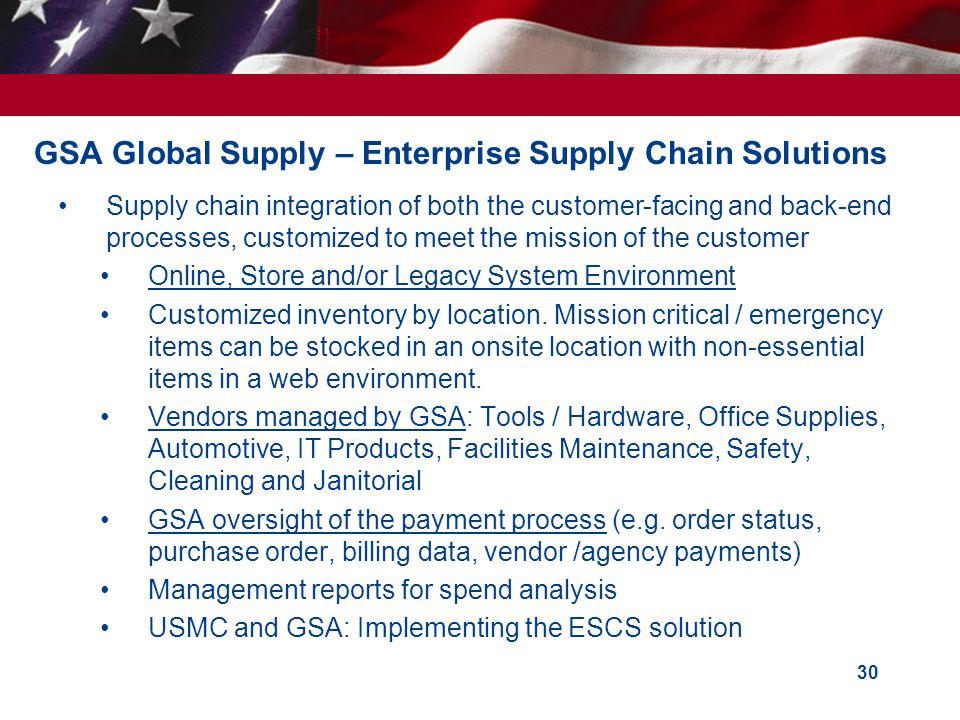 GSA Global Supply – Enterprise Supply Chain Solutions Supply chain integration of both the customer-facing and back-end processes, customized to meet