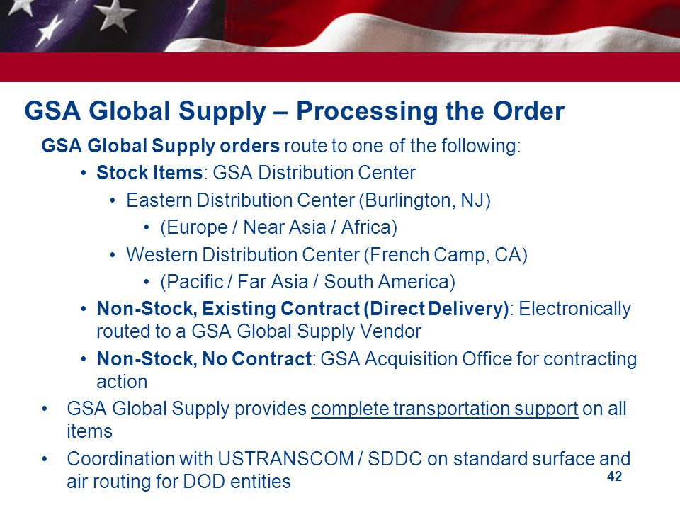 GSA Global Supply – Processing the Order GSA Global Supply orders route to one of the following: Stock Items: GSA Distribution Center Eastern Distribu