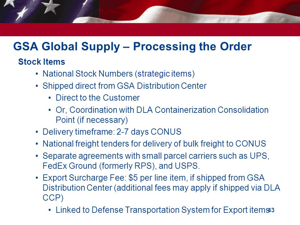 GSA Global Supply – Processing the Order Stock Items National Stock Numbers (strategic items) Shipped direct from GSA Distribution Center Direct to th
