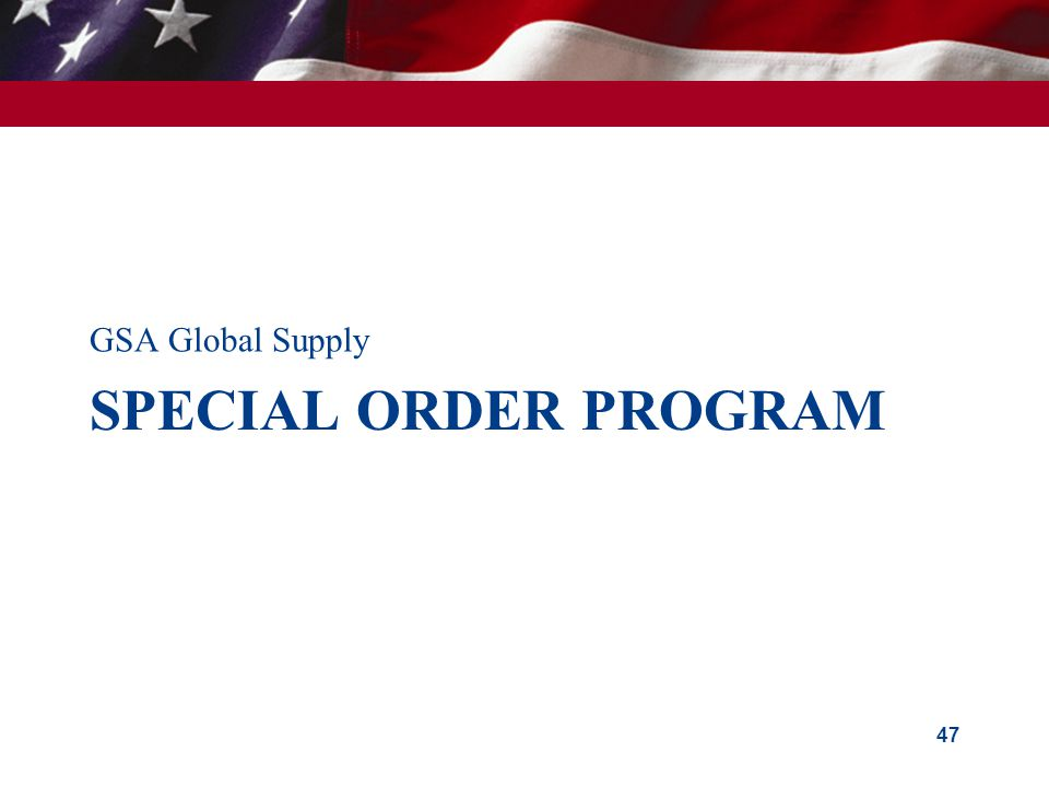SPECIAL ORDER PROGRAM GSA Global Supply 47