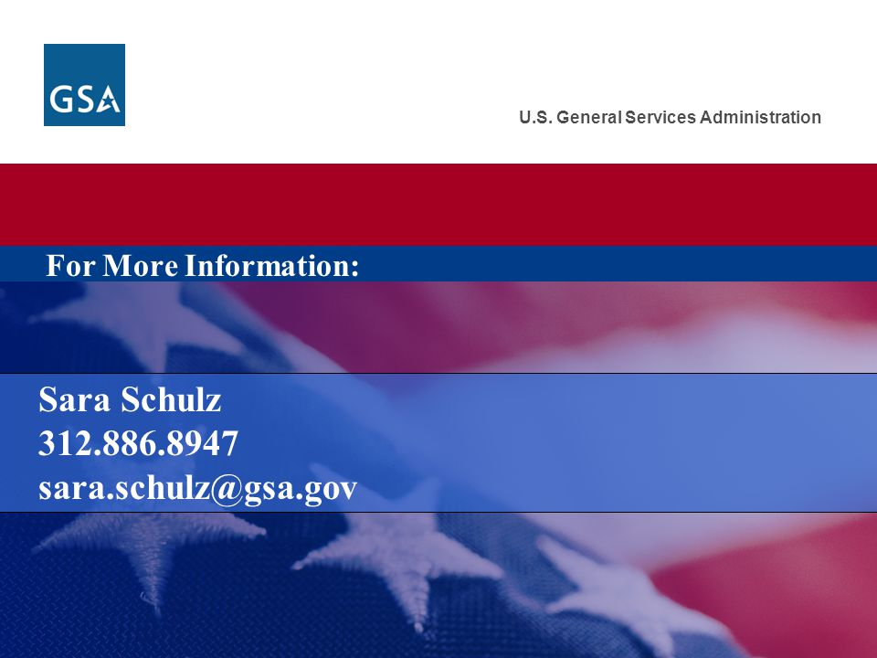 U.S. General Services Administration For More Information: Sara Schulz 312.886.8947 sara.schulz@gsa.gov