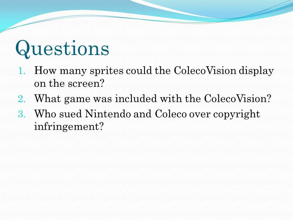 Questions 1. How many sprites could the ColecoVision display on the screen.