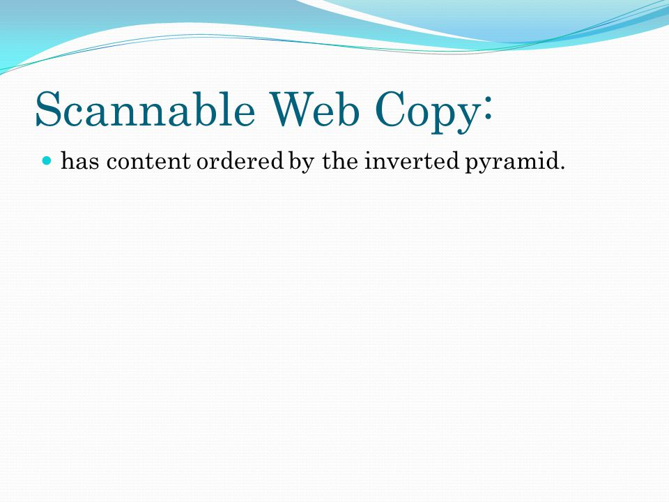 Scannable Web Copy: has content ordered by the inverted pyramid.