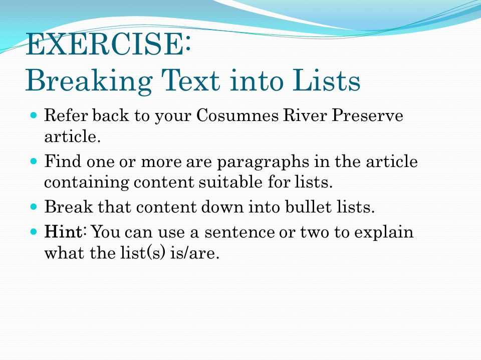EXERCISE: Breaking Text into Lists Refer back to your Cosumnes River Preserve article.