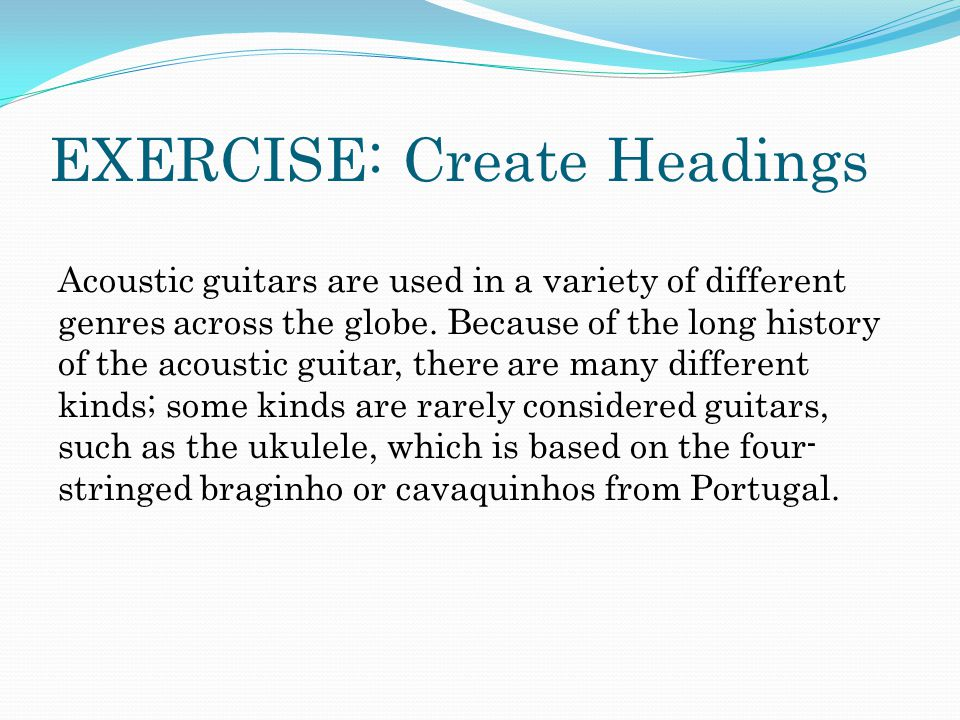 EXERCISE: Create Headings Acoustic guitars are used in a variety of different genres across the globe.