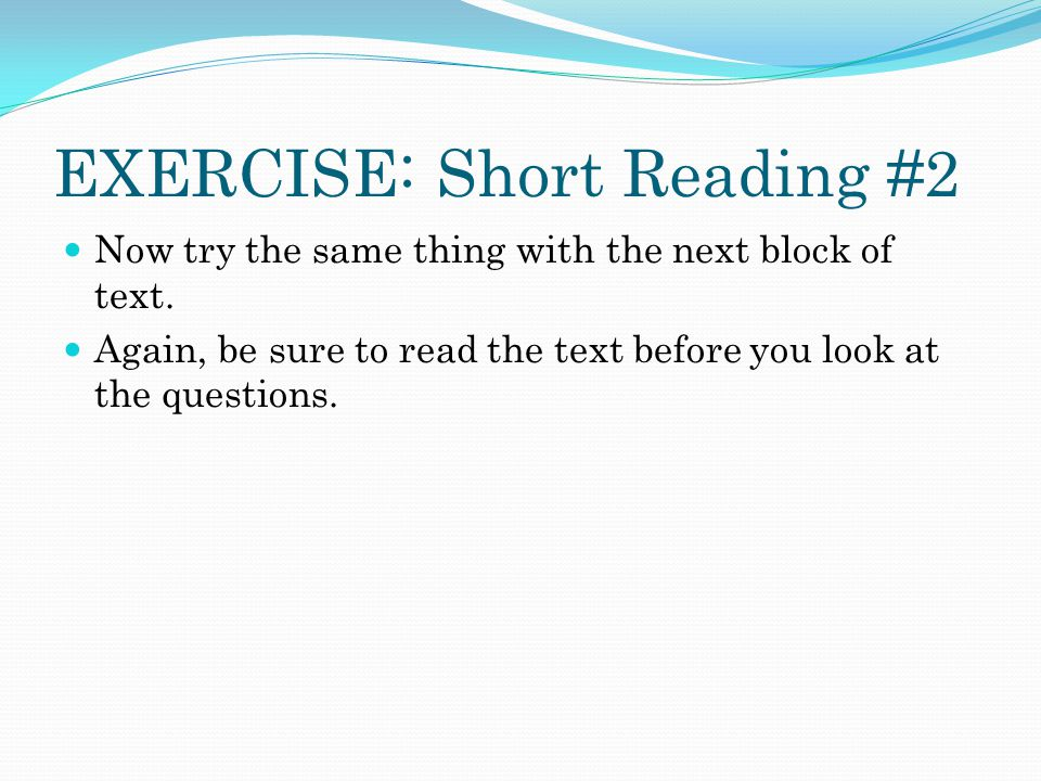 EXERCISE: Short Reading #2 Now try the same thing with the next block of text.