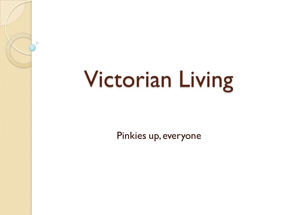 Victorian Living Pinkies up, everyone