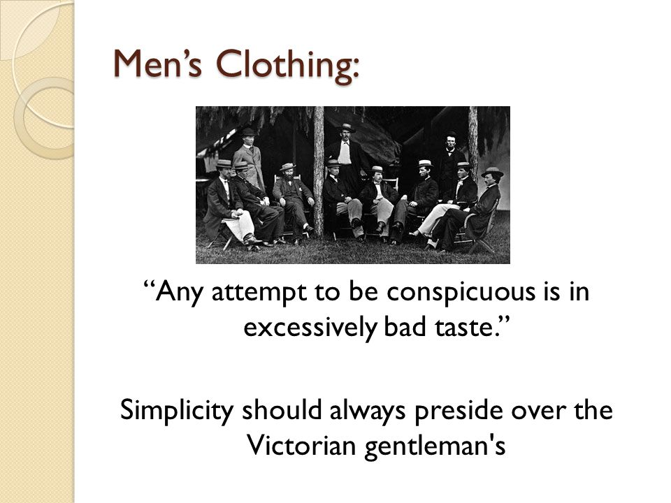 Mens Clothing: Any attempt to be conspicuous is in excessively bad taste.