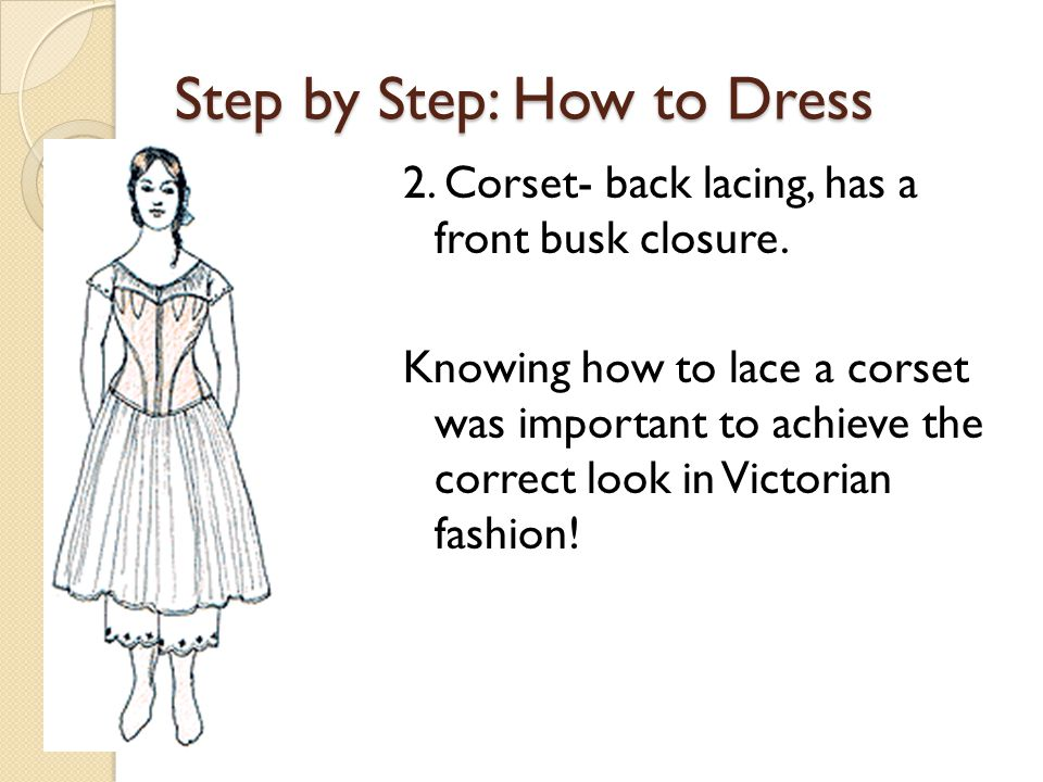 Step by Step: How to Dress 2. Corset- back lacing, has a front busk closure.