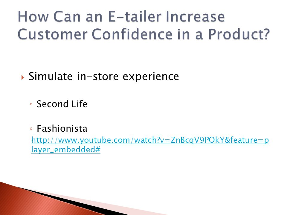 Simulate in-store experience Second Life Fashionista http://www.youtube.com/watch?v=ZnBcqV9POkY&feature=p layer_embedded#
