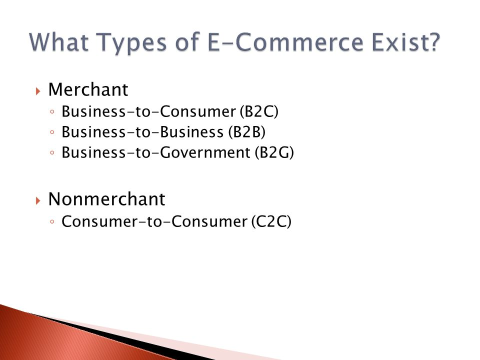 Merchant Business-to-Consumer (B2C) Business-to-Business (B2B) Business-to-Government (B2G) Nonmerchant Consumer-to-Consumer (C2C)