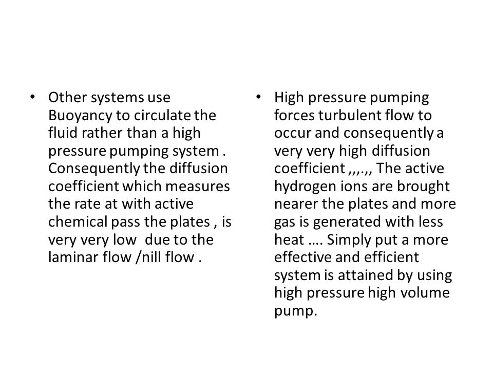 Other systems use Buoyancy to circulate the fluid rather than a high pressure pumping system.