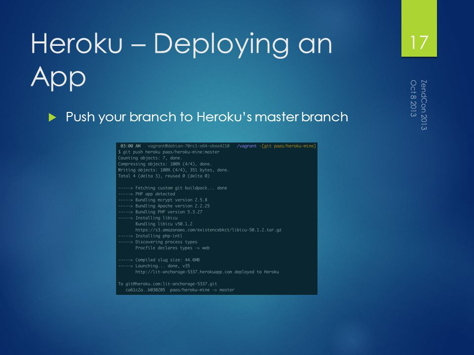 Heroku – Deploying an App Push your branch to Herokus master branch Oct 8 2013 ZendCon 2013 17