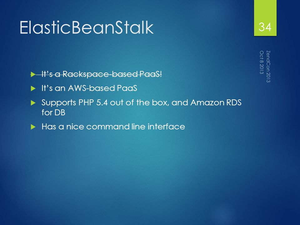 ElasticBeanStalk Its a Rackspace-based PaaS.