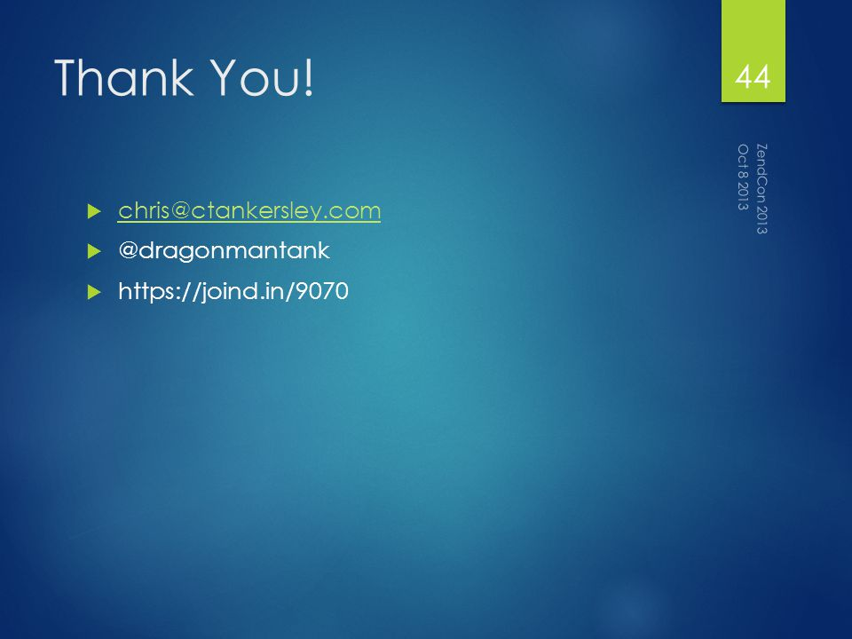 Thank You! chris@ctankersley.com @dragonmantank https://joind.in/9070 Oct 8 2013 ZendCon 2013 44