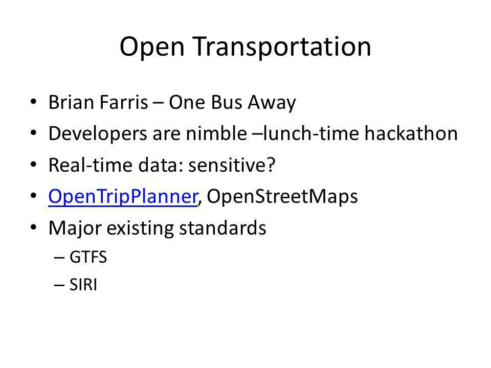 Open Transportation Brian Farris – One Bus Away Developers are nimble –lunch-time hackathon Real-time data: sensitive.