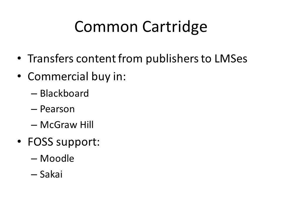 Transfers content from publishers to LMSes Commercial buy in: – Blackboard – Pearson – McGraw Hill FOSS support: – Moodle – Sakai