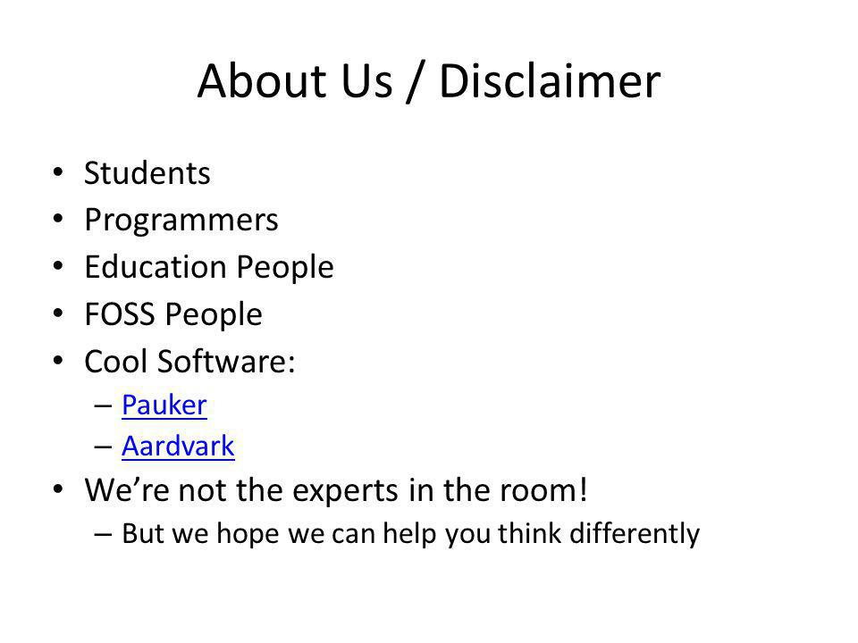About Us / Disclaimer Students Programmers Education People FOSS People Cool Software: – Pauker Pauker – Aardvark Aardvark Were not the experts in the room.