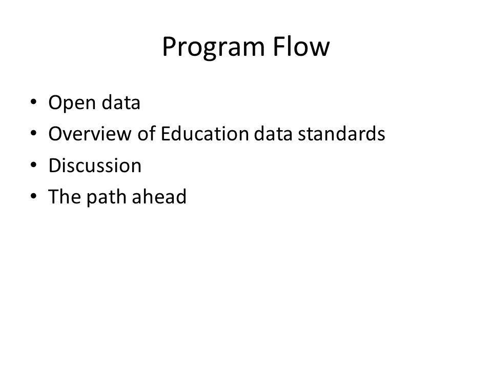 Program Flow Open data Overview of Education data standards Discussion The path ahead