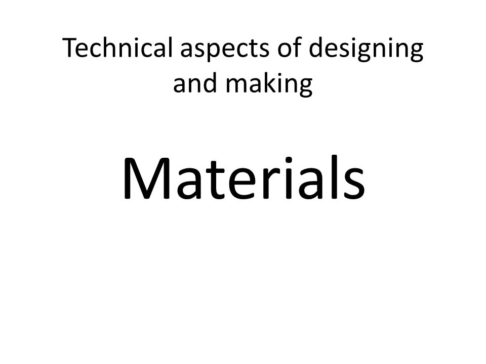 Technical aspects of designing and making Materials