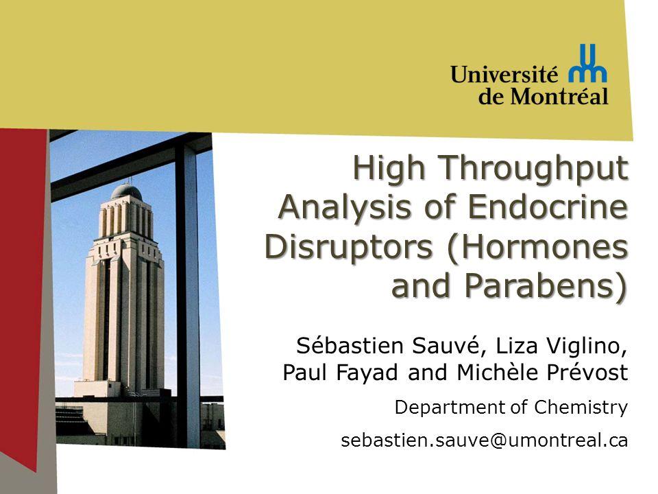 High Throughput Analysis of Endocrine Disruptors (Hormones and Parabens) Sébastien Sauvé, Liza Viglino, Paul Fayad and Michèle Prévost Department of Chemistry sebastien.sauve@umontreal.ca