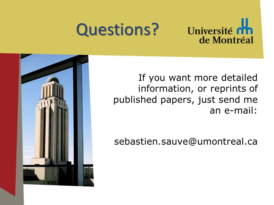 If you want more detailed information, or reprints of published papers, just send me an e-mail: sebastien.sauve@umontreal.ca Questions