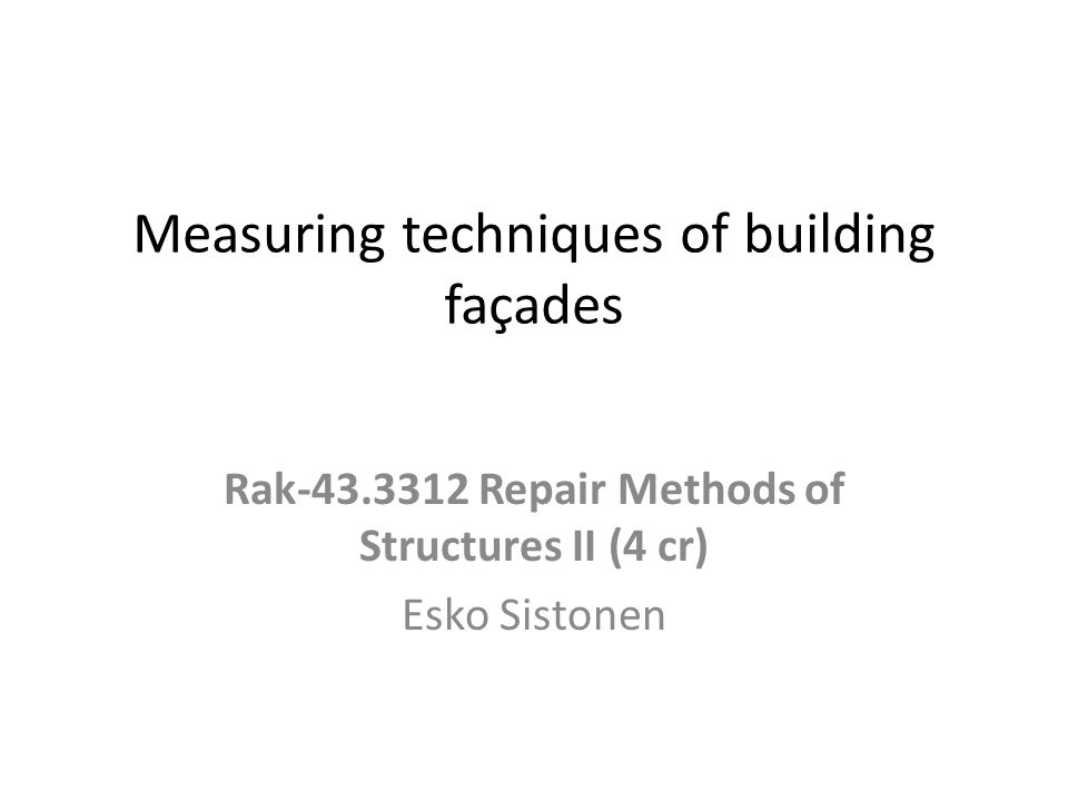 Information is needed: the surface area of the façade to berepaired -the whole façade dimensions, the original drawings (inaccurate or missing) Information about the facade dimensional tolerances, especially important in the repair of the old facade in which it is covered with a cartridge or shell element solution Tachymeter+ GPS Laser Distance Meter DVP-photogrammetric method (stereo pairs of images)