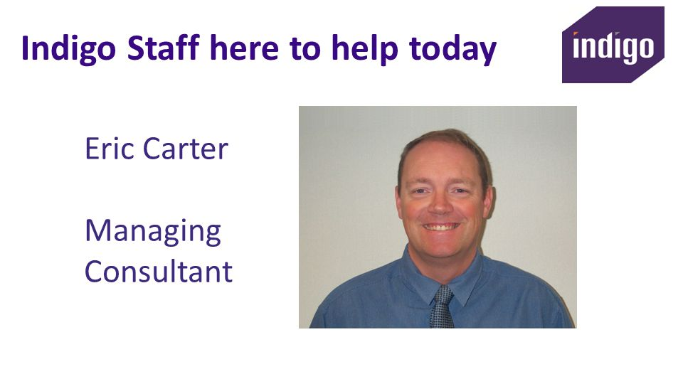 Indigo Staff here to help today Eric Carter Managing Consultant