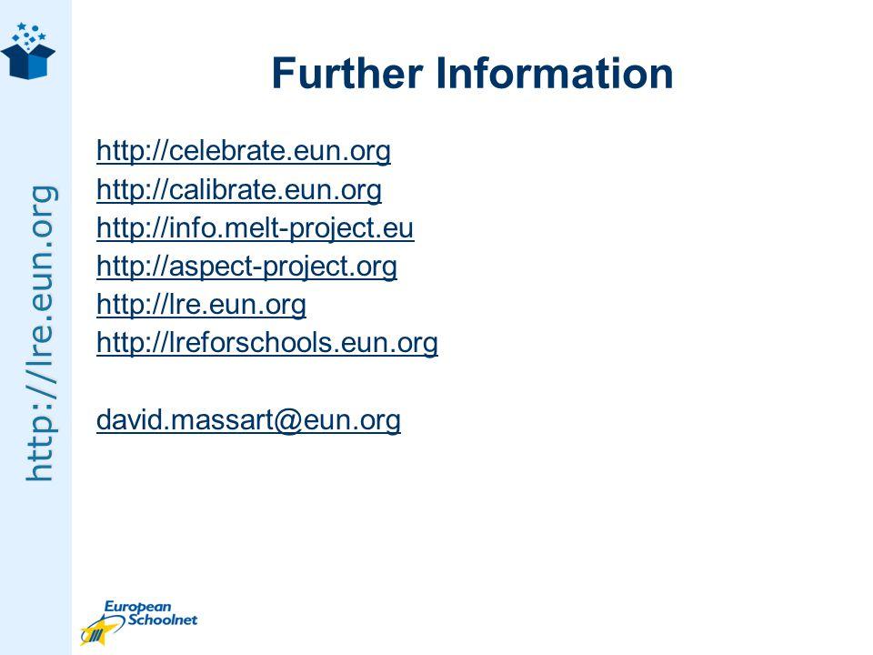 http://lre.eun.org Further Information http://celebrate.eun.org http://calibrate.eun.org http://info.melt-project.eu http://aspect-project.org http://lre.eun.org http://lreforschools.eun.org david.massart@eun.org