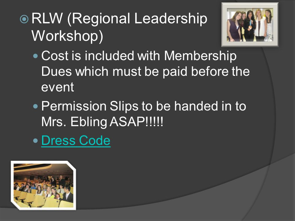 RLW (Regional Leadership Workshop) Cost is included with Membership Dues which must be paid before the event Permission Slips to be handed in to Mrs.