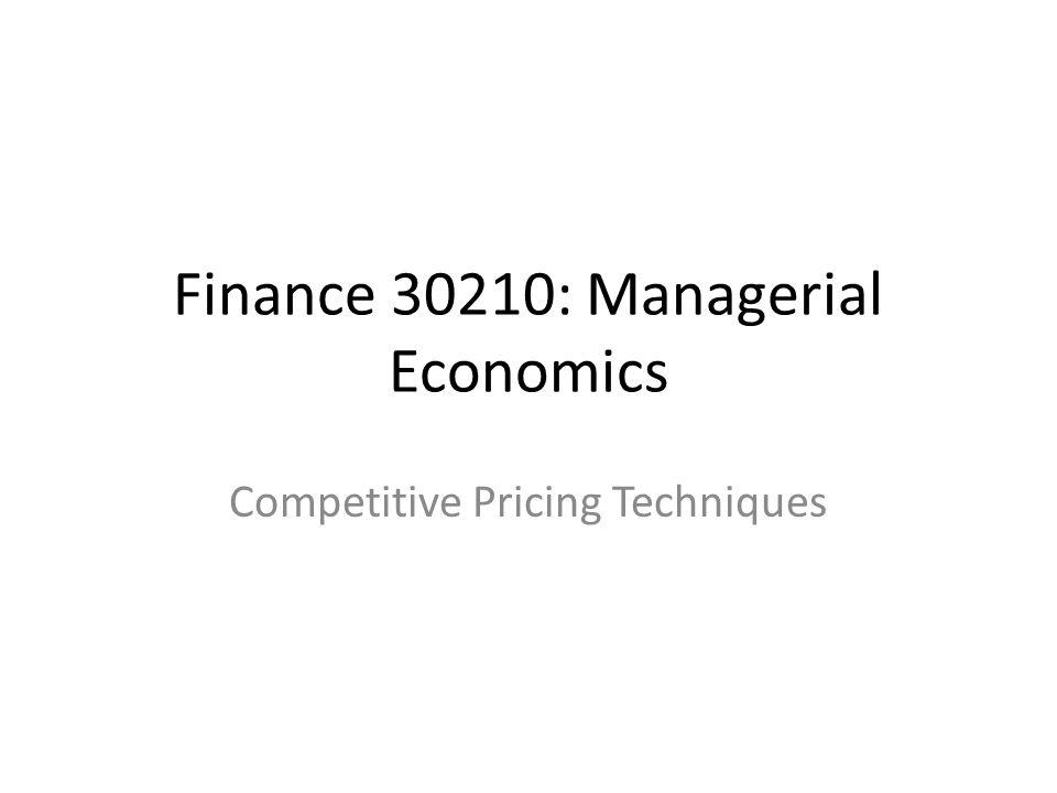 Finance 30210: Managerial Economics Competitive Pricing Techniques