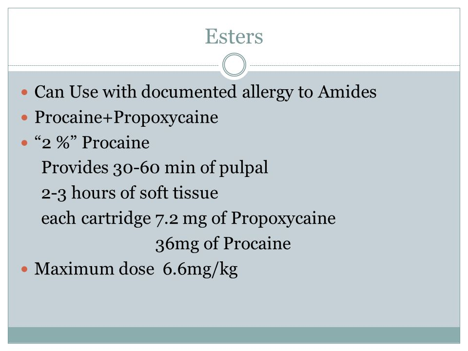Esters Can Use with documented allergy to Amides Procaine+Propoxycaine 2 % Procaine Provides 30-60 min of pulpal 2-3 hours of soft tissue each cartrid