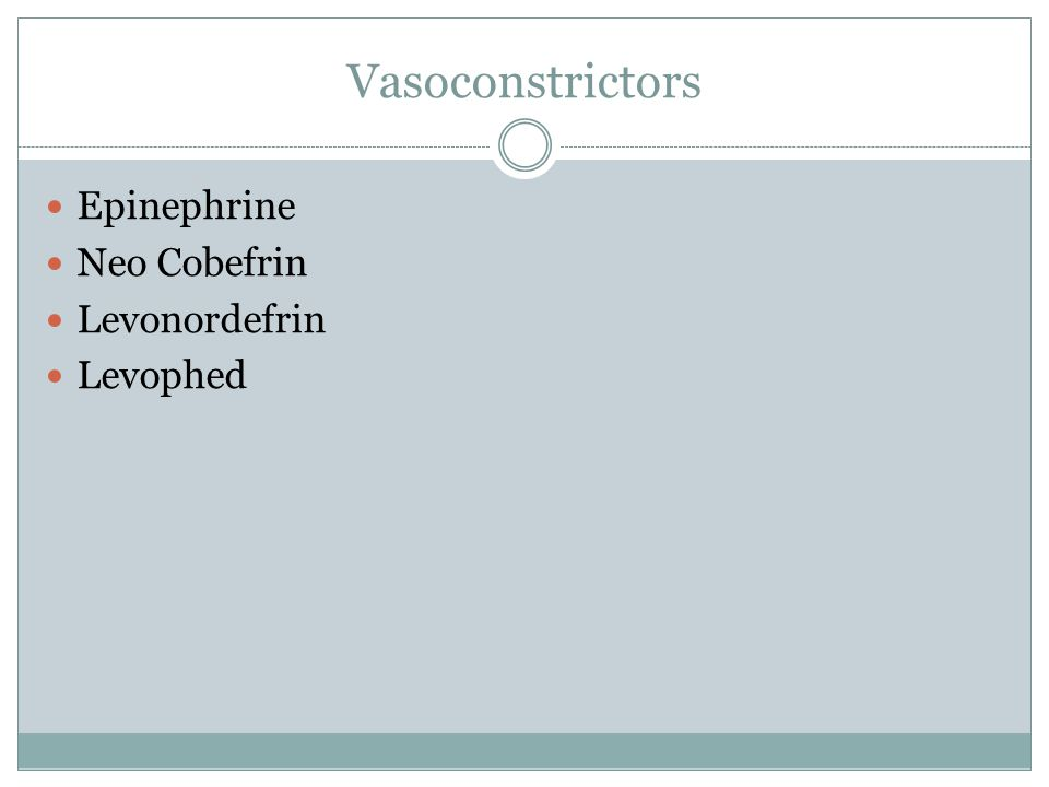Vasoconstrictors Epinephrine Neo Cobefrin Levonordefrin Levophed