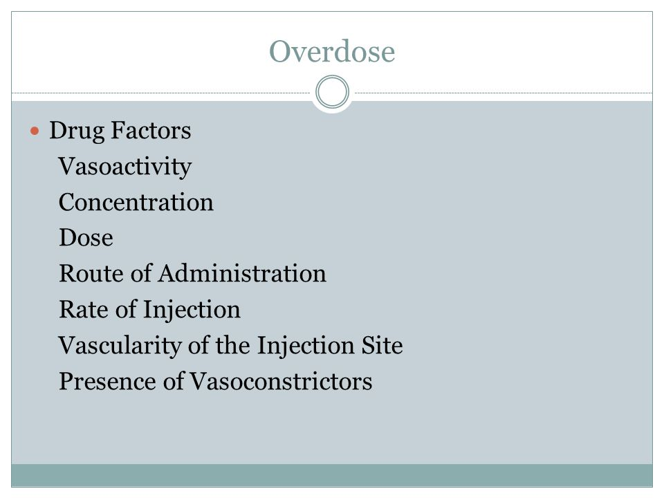 Overdose Drug Factors Vasoactivity Concentration Dose Route of Administration Rate of Injection Vascularity of the Injection Site Presence of Vasocons