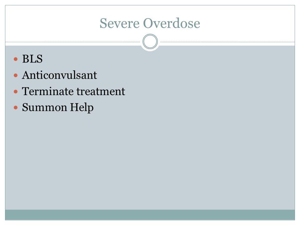 Severe Overdose BLS Anticonvulsant Terminate treatment Summon Help