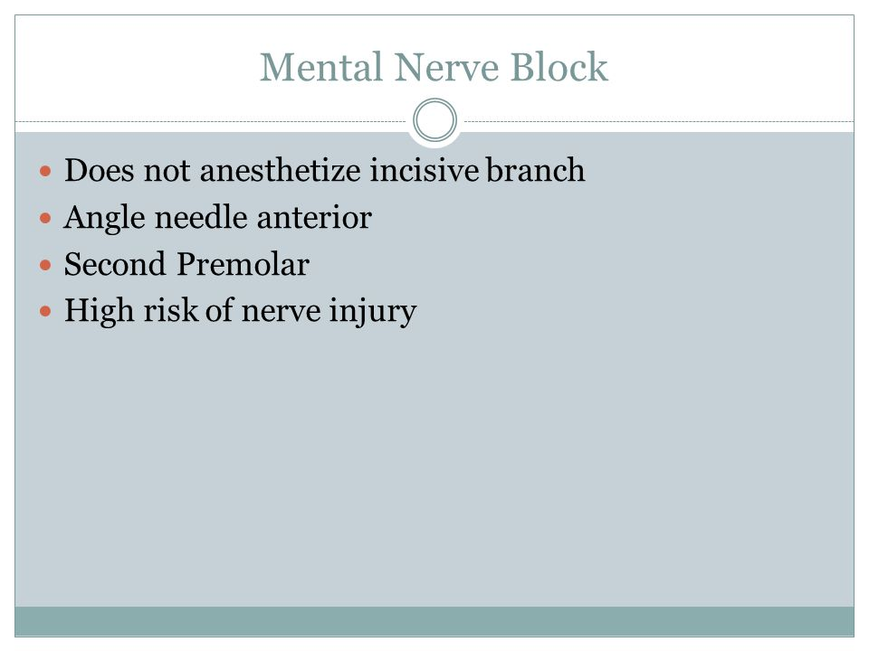 Mental Nerve Block Does not anesthetize incisive branch Angle needle anterior Second Premolar High risk of nerve injury