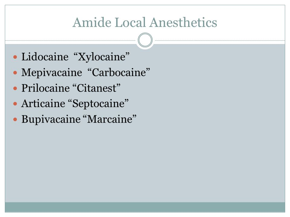 Lidocaine Available since 1943, most common Available with/without vasoconstrictor With 1:100,000 Epi Max dose 7mg/kg not to exceed 500mg Pulpal Anesthesia 60min Soft Tissue Anesthesia 3-5hr Pka 7.9 Onset of action 2-3 minutes