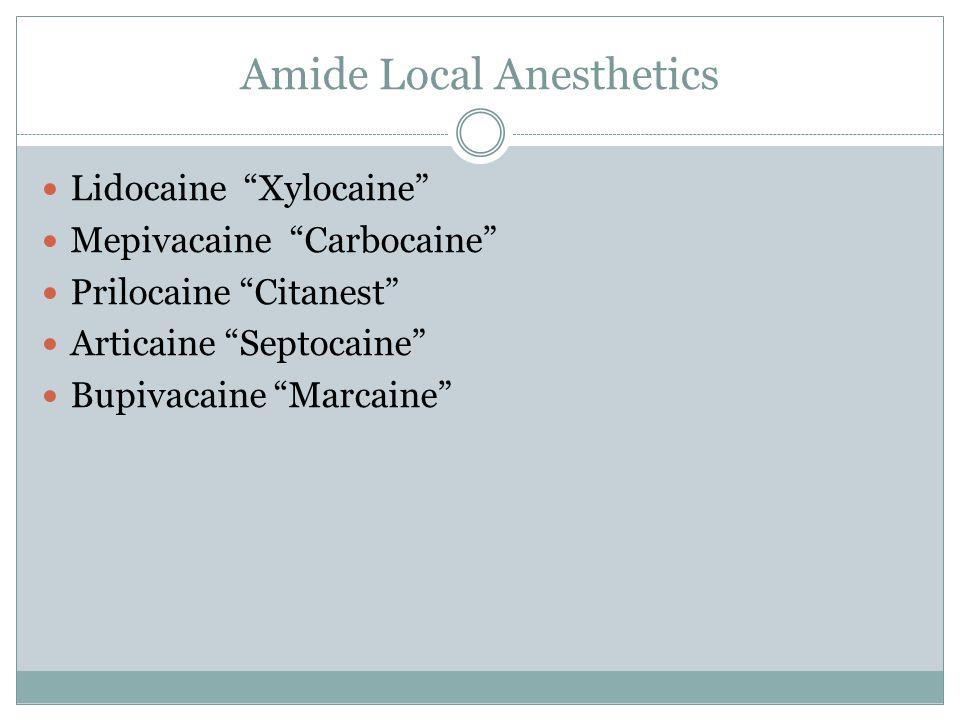 Amide Local Anesthetics Lidocaine Xylocaine Mepivacaine Carbocaine Prilocaine Citanest Articaine Septocaine Bupivacaine Marcaine