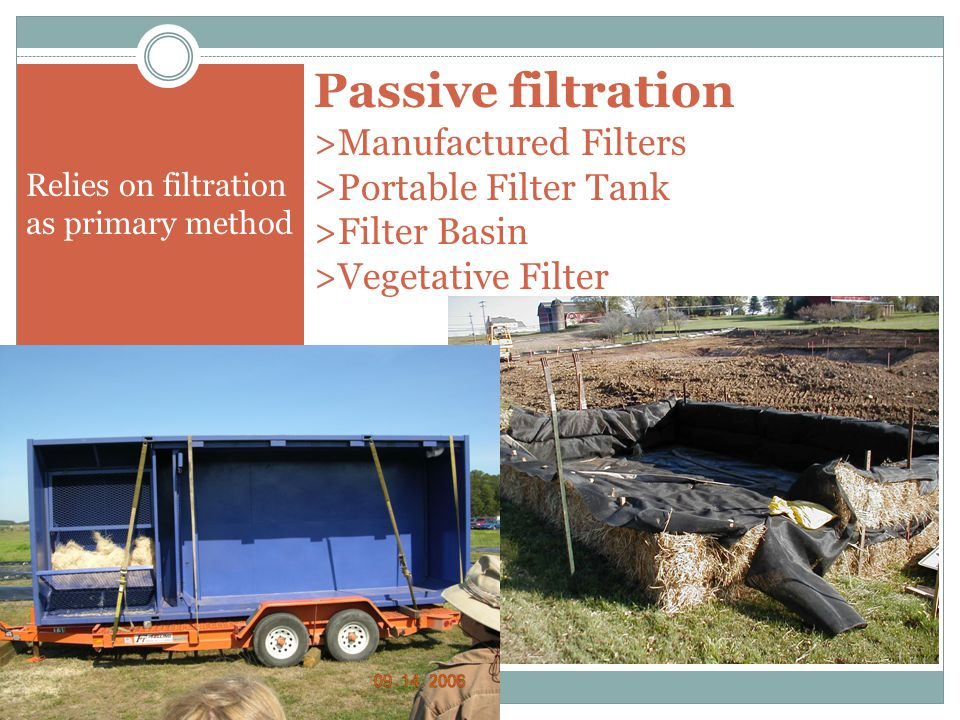 Passive filtration >Manufactured Filters >Portable Filter Tank >Filter Basin >Vegetative Filter Relies on filtration as primary method