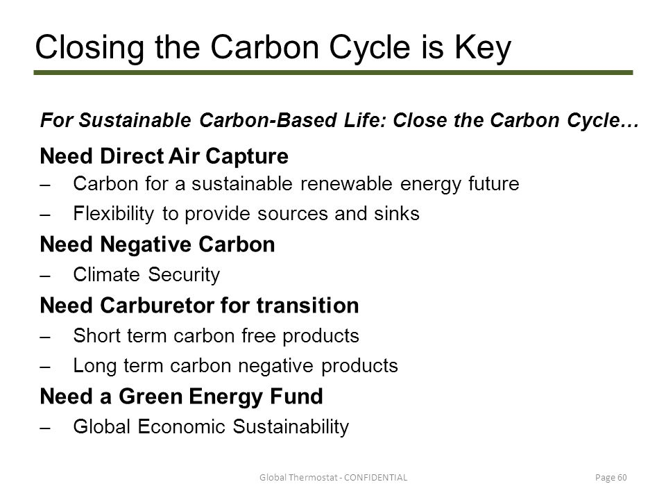 For Sustainable Carbon-Based Life: Close the Carbon Cycle… Need Direct Air Capture ̶ Carbon for a sustainable renewable energy future ̶ Flexibility to