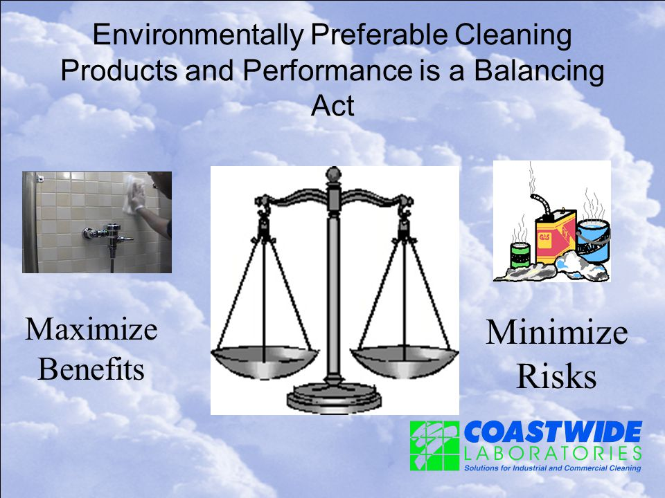 Environmentally Preferable Cleaning Products and Performance is a Balancing Act Maximize Benefits Minimize Risks