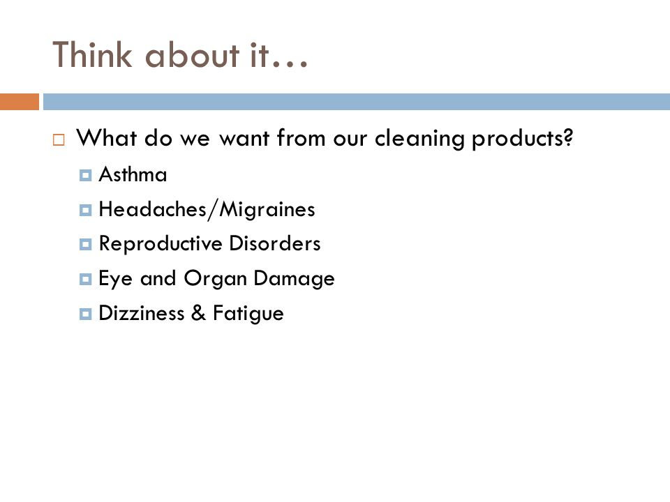 Think about it… What do we want from our cleaning products.