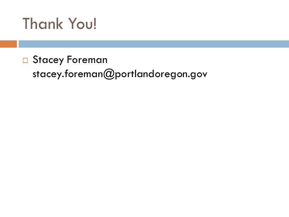 Thank You! Stacey Foreman stacey.foreman@portlandoregon.gov