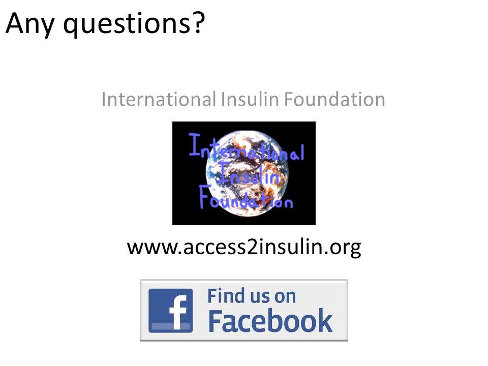 Any questions www.access2insulin.org International Insulin Foundation